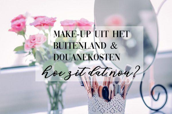 Make-up uit het buitenland & douanekosten | Wanneer wel en niet?