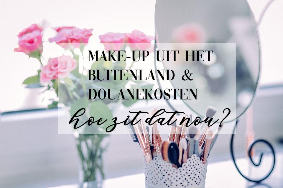 make-up uit het buitenland en douanekosten