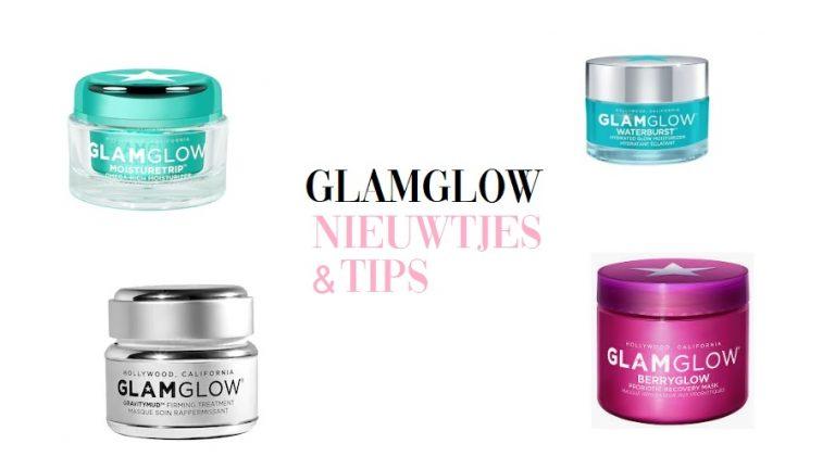 Glamglow nieuwtjes en tips