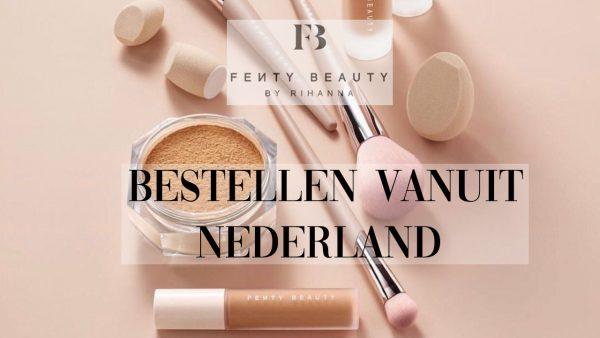 Waar en hoe je Fenty Beauty vanuit Nederland kan kopen